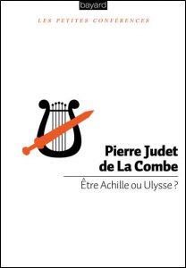 P. Judet de La Combe, Etre Achille ou Ulysse?