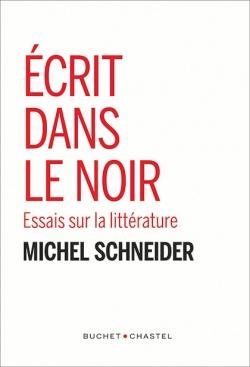 M. Schneider, Ecrit dans le noir. Essais sur la littérature