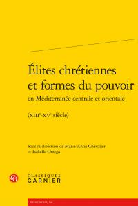 M.-A. Chevalier, I. Ortega (dir.), Élites chrétiennes et formes du pouvoir en Méditerranée centrale et orientale - (XIIIe-XVe siècle)