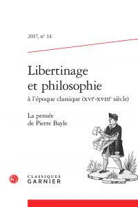 Libertinage et philosophie à l'époque classique (XVIe-XVIIIe siècle), 2017, n° 14 - La pensée de Pierre Bayle