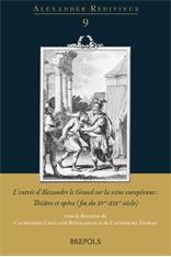 C. Gaullier-Bougassas, C. Dumas (dir.), L'entrée d'Alexandre le Grand sur la scène européenne. Théâtre et opéra (fin du XVe-XIXe siècle)