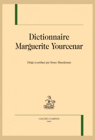 B. Blanckeman (dir.), Dictionnaire Marguerite Yourcenar