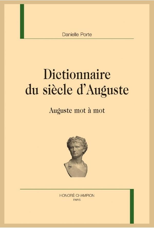 D. Porte, Dictionnaire du siècle d'Auguste. Auguste mot à mot