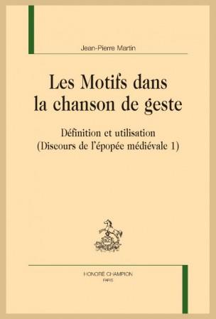 J.-P. Martin, Les Motifs dans la chanson de geste. Définition et utilisation (Discours de l'épopée médiévale 1)