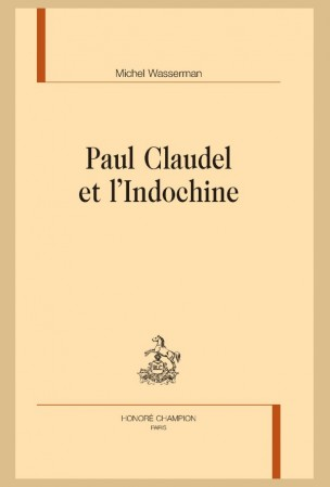 M. Wasserman, Paul Claudel et l'Indochine