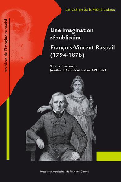 J. Barbier et L. Frobert (dir.), Une imagination républicaine. François-Vincent Raspail (1794-1878)