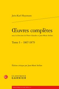 J.-K. Huysmans, Œuvres complètes. Tome I - 1867-1879 (éd. par J.-M. Seillan)