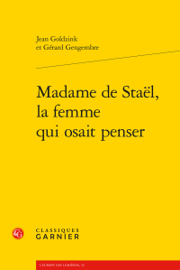 J. Goldzink, G. Gengembre, Madame de Staël, la femme qui osait penser