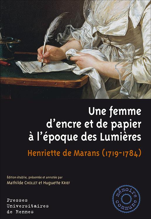 M. Chollet et H. Krief (éd.), Une femme d'encre et de papier à l'époque des Lumières - Henriette de Marans (1719-1784)