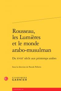 P. Pellerin (dir.), Rousseau, les Lumières et le monde arabo-musulman - Du XVIIIe siècle aux printemps arabes