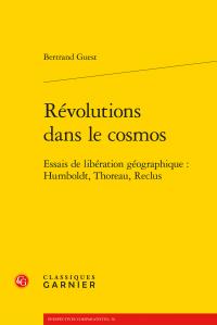 B. Guest, Révolutions dans le cosmos - Essais de libération géographique : Humboldt, Thoreau, Reclus