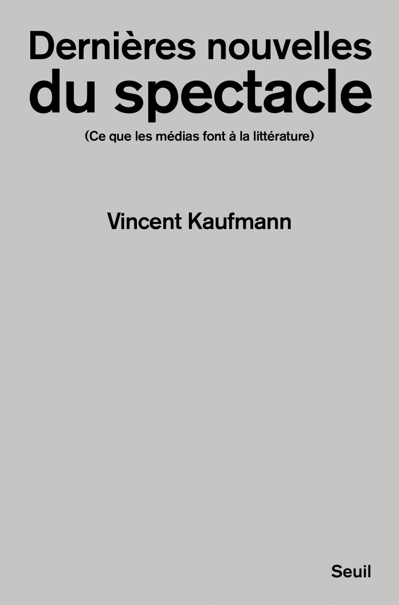 V. Kaufmann, Dernières Nouvelles du spectacle. Ce que les médias font à la littérature