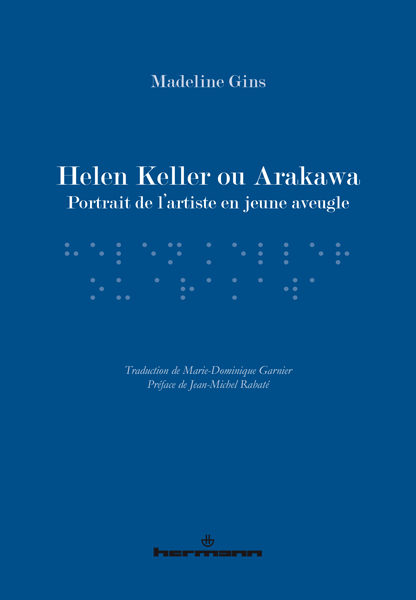 Madeline Gins, Helen Keller ou Arakawa
