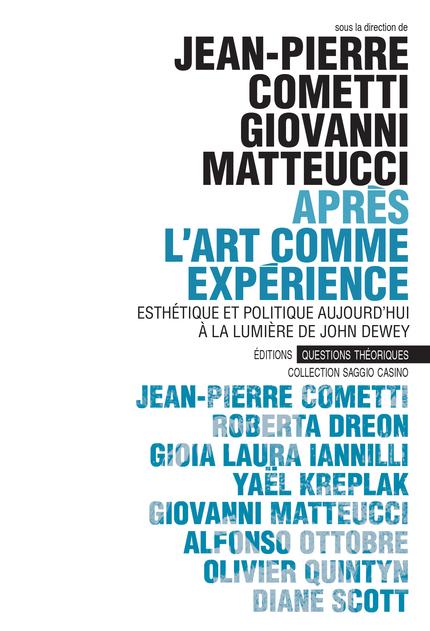 J.-P. Cometti, G. Matteuci (dir.), Après L'Art comme expérience. Esthétique et politique aujourd'hui à la lumière de John Dewey