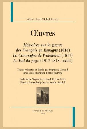 A. Rocca, Mémoires sur la guerre des Français en Espagne (1814), La Campagne de Walcheren (1817), Le Mal du pays (1817-1818 inédit)