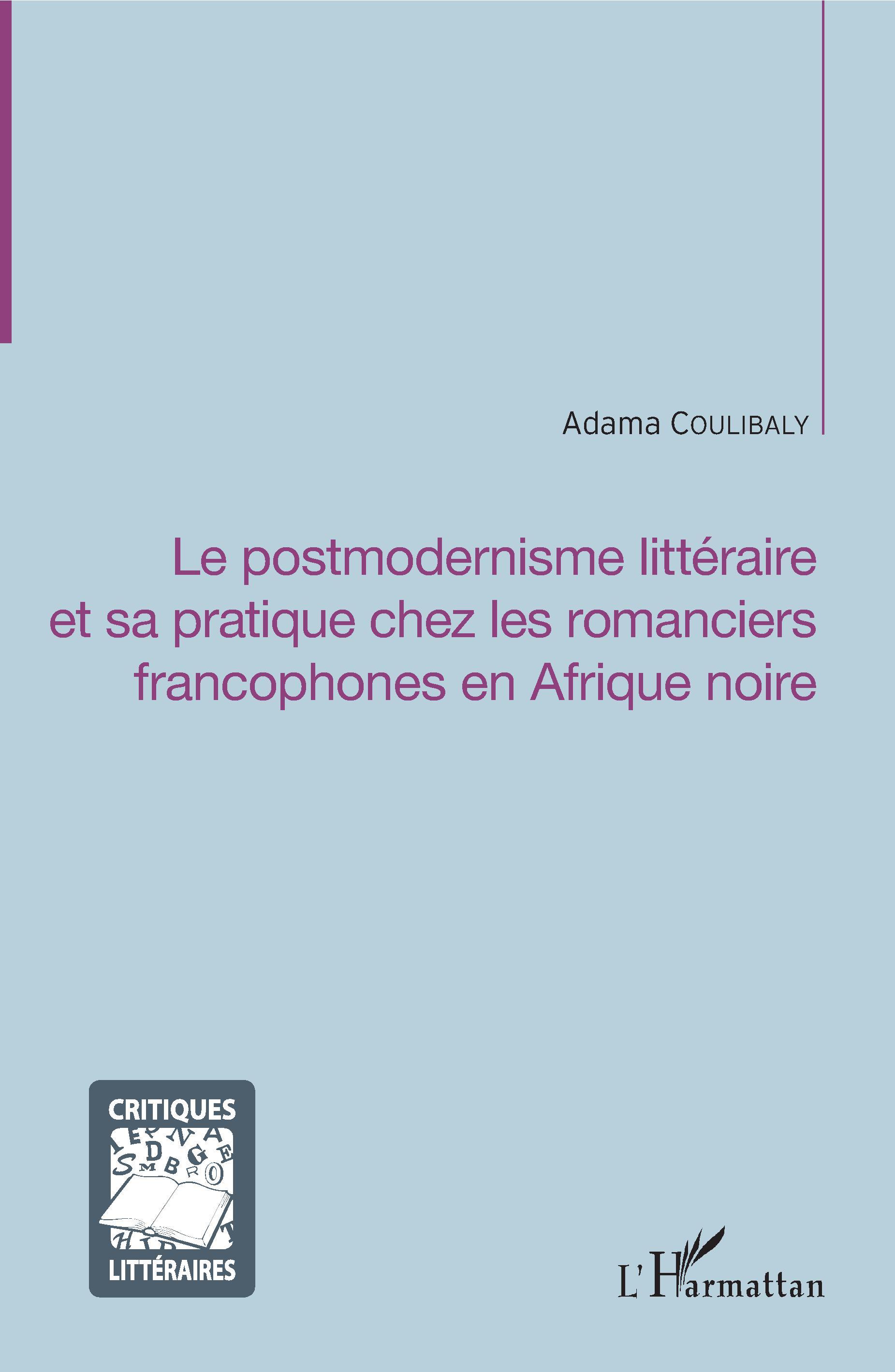 A. Coulibaly , Le postmodernisme littéraire et sa pratique chez les romanciers francophones en Afrique noire