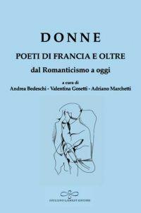 V. Gosetti, A. Bedeschi, A. Marchetti (dir.), Donne. Poeti di Francia e oltre. Dal Romanticismo a oggi (anthologie bilingue)
