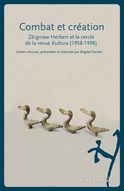 B. Gautier (éd.), Combat et création. Zbigniew Herbert et le cercle de la revue Kultura
