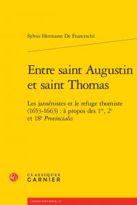 S. Hermann De Franceschi, Entre saint Augustin et saint Thomas - Les jansénistes et le refuge thomiste (1653-1663) : à propos des 1re, 2e et 18e Provinciales