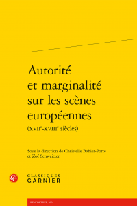 C. Bahier-Porte, Z. Schweitzer (dir.), Autorité et marginalité sur les scènes européennes (XVIIe-XVIIIe s.)