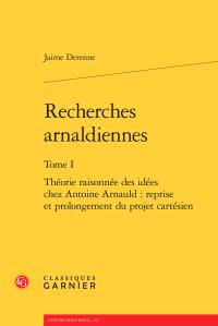 J. Derenne, Recherches arnaldiennes, t. I : Théorie raisonnée des idées chez Antoine Arnauld : reprise et prolongement du projet cartésien