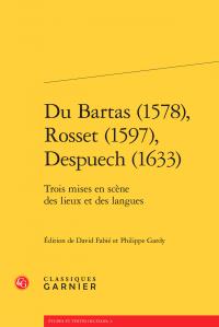 D. Fabié, Ph. Gardy (dir.), Du Bartas (1578), Rosset (1597), Despuech (1633). Trois mises en scène des lieux et des langues