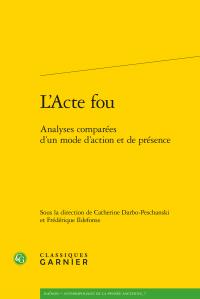 C. Darbo-Peschanski, F. Ildefonse (dir.), L'Acte fou. Analyses comparées d'un mode d'action et de présence