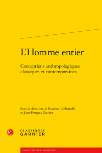 F. Fabbianelli, J.-Fr. Goubet (dir.), L'Homme entier. Conceptions anthropologiques classiques et contemporaines