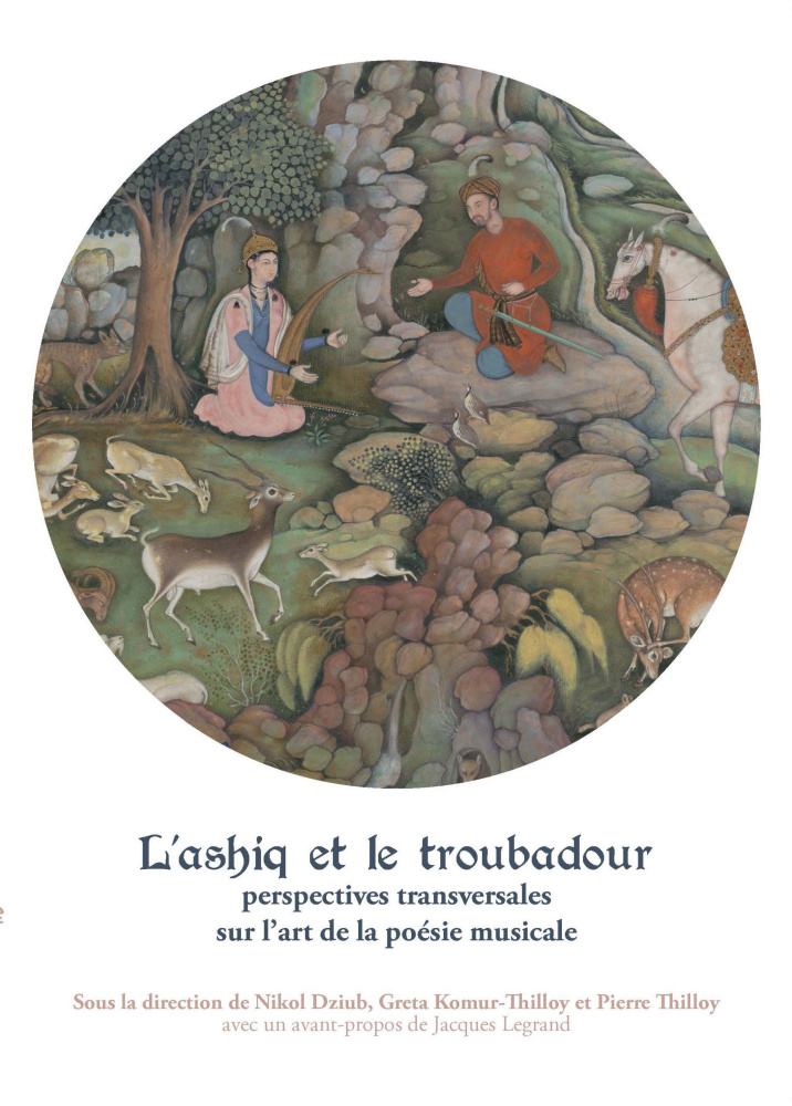 N. Dziub, G. Komur-Thilloy, P. Thilloy (dir.), L'Ashiq et le troubadour : perspectives transversales sur l'art et la poésie musicale