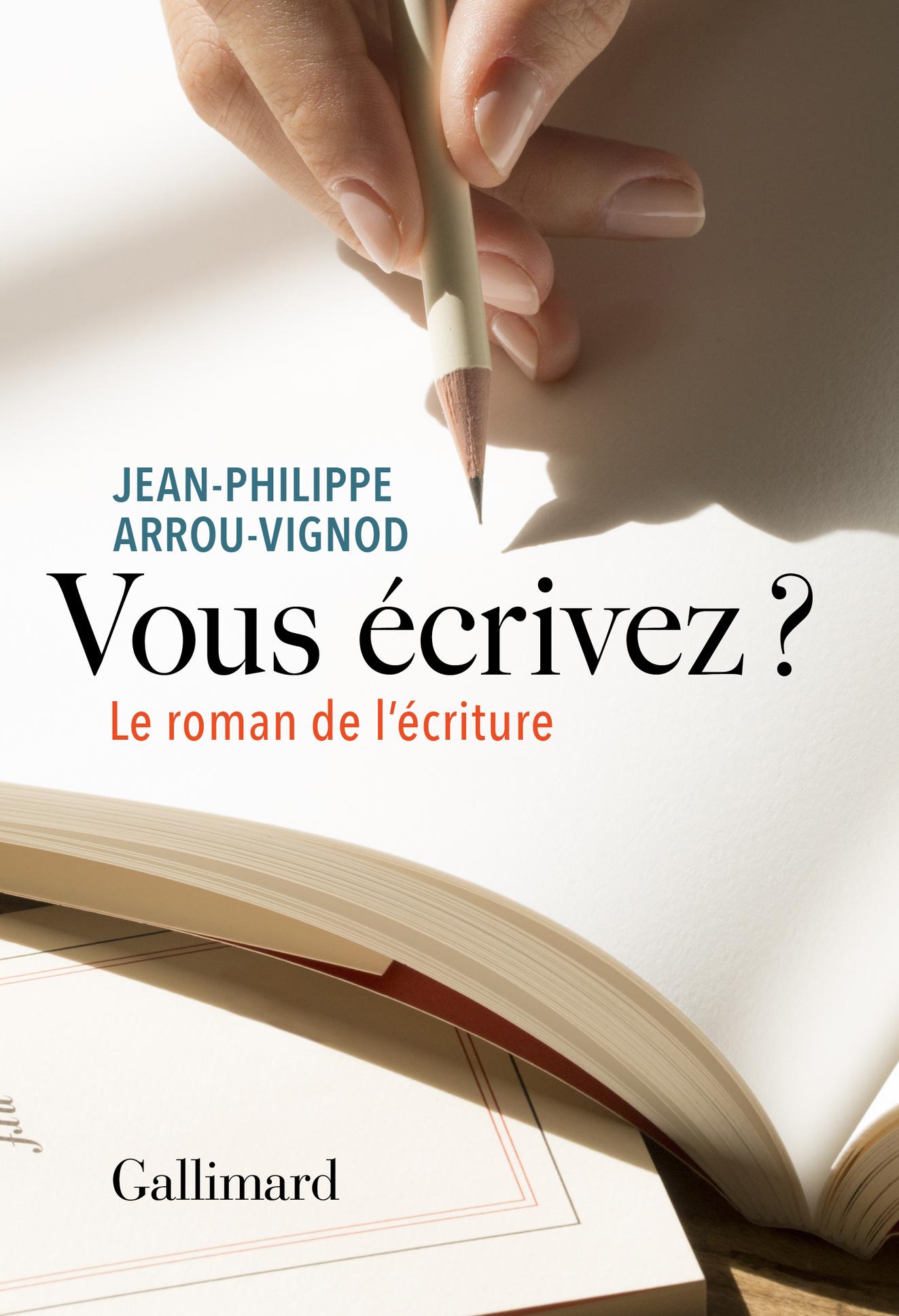 J.-Ph. Arrou-Vignod, Vous écrivez ? Le roman de l'écriture