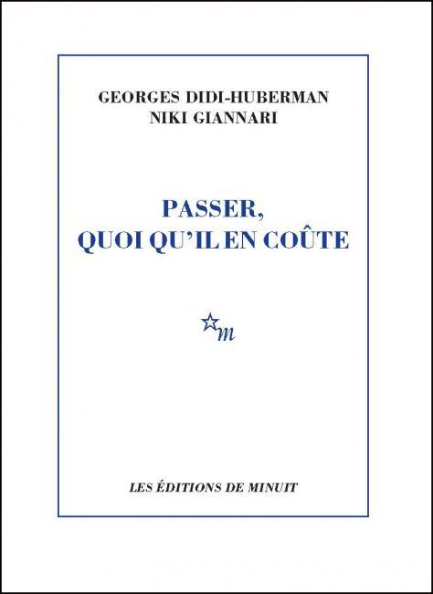 G. Didi-Huberman & N. Giannari, Passer, quoi qu'il en coûte
