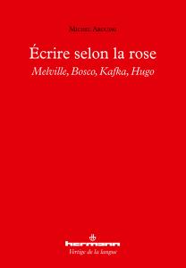 M. Arouimi, Écrire selon la rose. Melville, Bosco, Kafka, Hugo