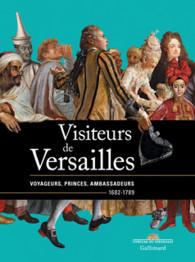 Visiteurs de Versailles. Voyageurs, princes, ambassadeurs (1682-1789)
