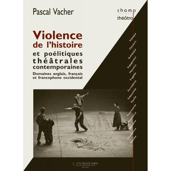 P. Vacher, Violence de l'histoire et poélitiques théâtrales contemporaines