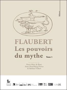 P.-M. de Biasi, A. Herschberg & B. Vinken (dir.), Flaubert : Les pouvoirs du mythe (t. I)
