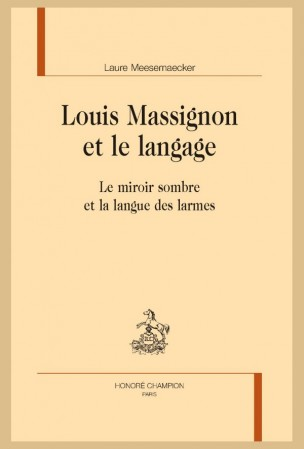 L. Meesemaecker, Louis Massignon et le langage. Le miroir sombre et la langue des larmes