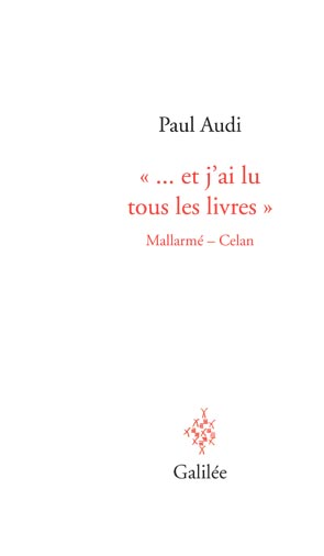 P. Audi, …et j'ai lu tous les livres. Mallarmé – Celan