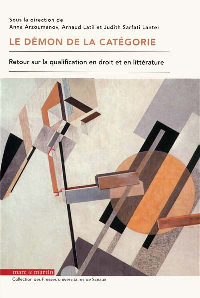 A. Arzoumanov, A. Latil, J. Sarfati Lanter (dir.), Le Démon de la catégorie. Retour sur la qualification en droit et en littérature