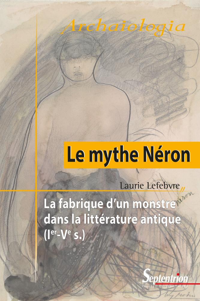 L. Lefebvre, Le Mythe Néron. La fabrique d'un monstre dans la littérature antique (Ier-Ve s.)