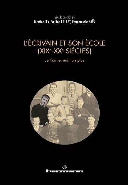 M. Jey, P. Bruley & E. Kaës (dir.), L'écrivain et son école (XIXe-XXe siècles)