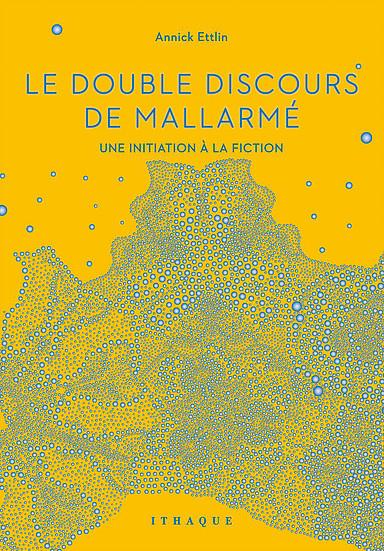 A. Ettlin, Le Double Discours de Mallarmé. Une initiation à la fiction