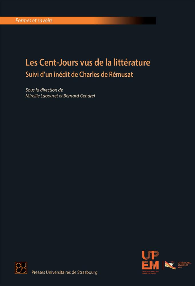 B. Gendrel et M. Labouret (dir.), Les Cent-Jours vus de la littérature. Suivi d'un inédit de Charles de Rémusat