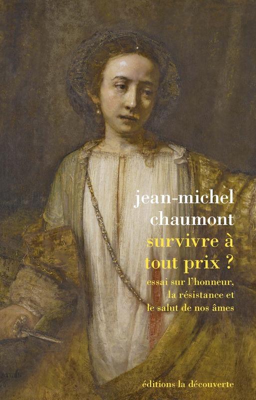 J.-M. Chaumont, Survivre à tout prix ? Essai sur l'honneur, la résistance et le salut de nos âmes