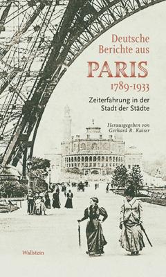 Gerhard R. Kaiser (ed), Deutsche Berichte aus Paris 1789-1933. Zeiterfahrung in der Stadt der Städte