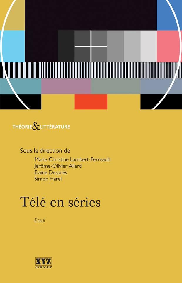 M.-C. Lambert-Perreault, J.-O. Allard, E. Després et S. Harel (dir.), Télé en séries