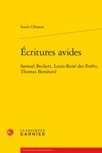 S. Clément, Écritures avides - Samuel Beckett, Louis-René des Forêts, Thomas Bernhard