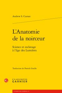 A. S. Curran, L'Anatomie de la noirceur - Science et esclavage à l'âge des Lumières