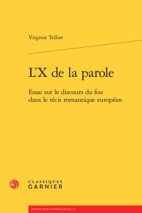 Virginie Tellier, L'X de la parole. Essai sur le discours du fou dans le récit romantique européen