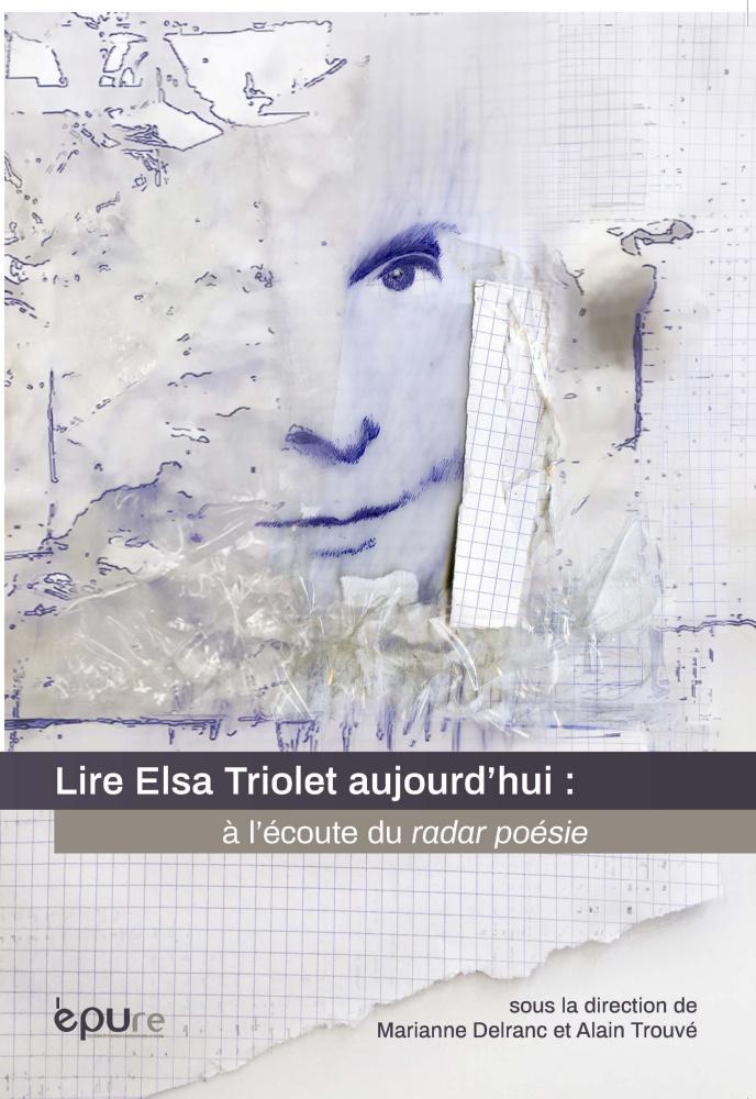 M. Delranc et A. Trouvé (dir.), Lire Elsa Triolet aujourd'hui : à l'écoute du radar poésie