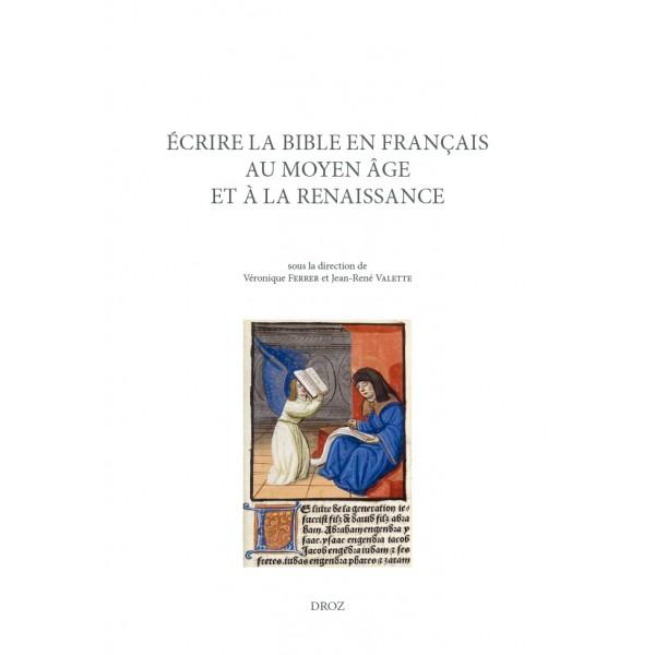 V. Ferrer et J.-R. Valette (dir.), Écrire la Bible en français au Moyen Âge et à la Renaissance